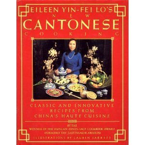 Eileen Yin-Fei Lo's New Cantonese Cooking : Classic and Innovative Recipes from China's Haute Cuisine - Eileen Yin-Fei Lo