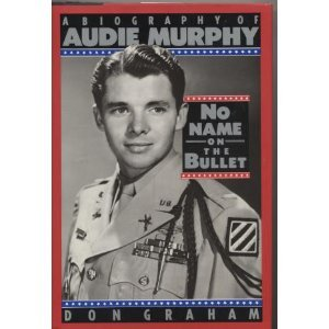 No Name on the Bullet : A Biography of Audie Murphy - Don Graham