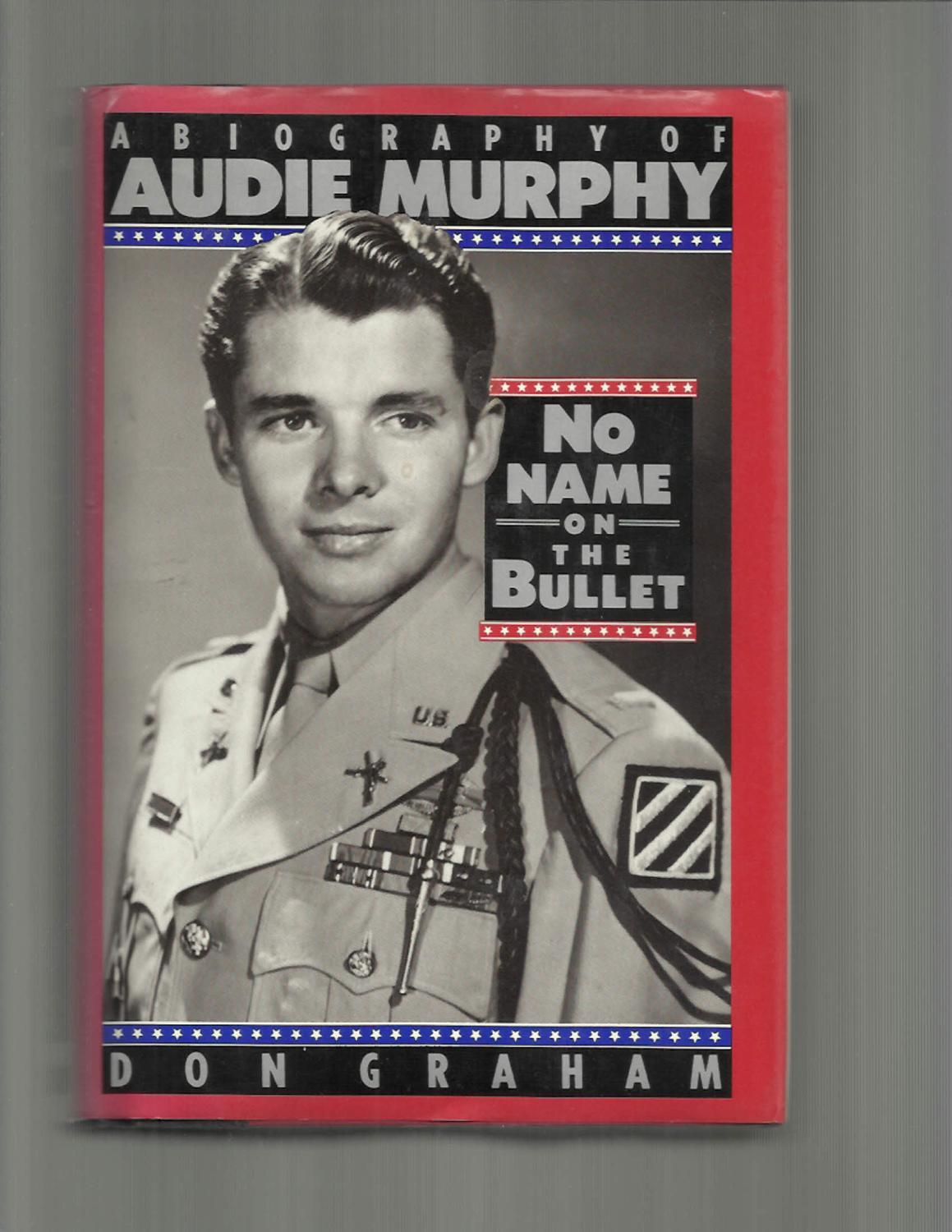NO NAME ON THE BULLET: A Biography Of Audie Murphy. - Graham, Don