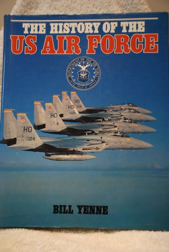 The History of the U.S. Air Force - Yenne, Bill