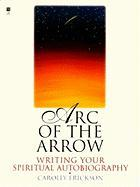 Arc of the Arrow Writing Your Spiritual Autobiography