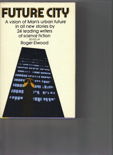 Future City: A Vision of Man's Urban Future in All New Stories by 24 Leading Writers of Science Fiction - Roger Elwood