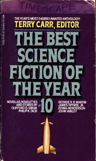 THE BEST SCIENCE FICTION OF THE YEAR # 10 [Ten.] - Anthology, signed] Swanwick, Michael, signed; Carr, Terry, editor. P. K. Dick, George R. R. Martin and others, contributors.
