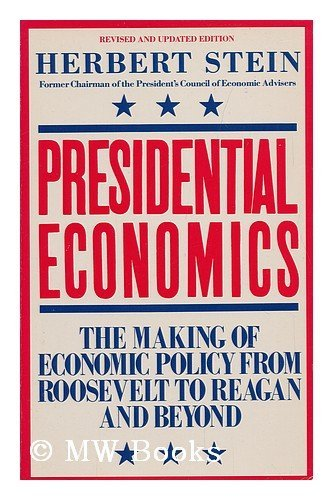 Presidential Economics: The Making of Economic Policy from Roosevelt to Reagan and Beyond (Touchstone Book) - Herbert Stein