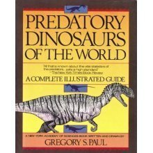 Predatory Dinosaurs of the World: A Complete Illustrated Guide - Gregory S. Paul