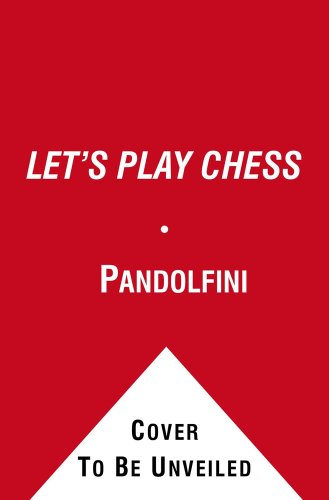 Let's Play Chess: A Step-By-Step Guide for All First-Time Players (Fireside Chess Library) - Bruce Pandolfini
