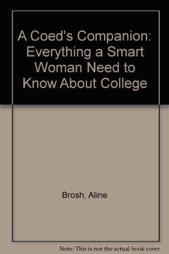 A Coed's Companion: Everything a Smart Woman Needs to Know About College - Aline Brosh; Stacie Lipp