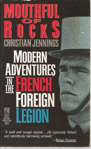 Mouthful of Rocks : Modern Adventures in the French Foreign Legion - Christian Jennings