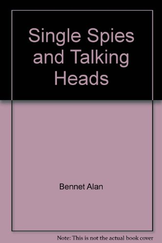 Single Spies and Talking Heads - Alan Bennett