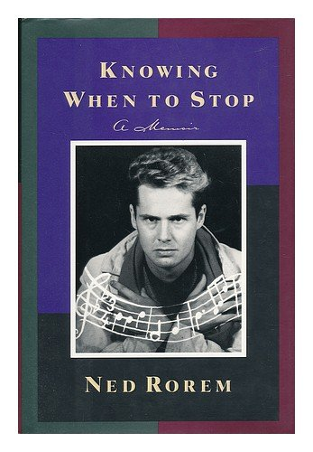 Knowing When to Stop: A Memoir - Ned Rorem