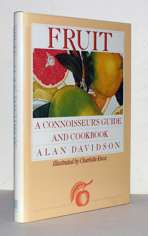 Fruit. A Connoisseur?s Guide and Cookbook. - Davidson, Alan; Charlotte Knox
