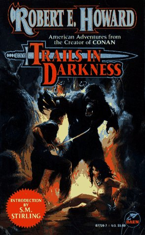 Trails in Darkness (The Robert E. Howard Library, Volume VI) - Robert E. Howard