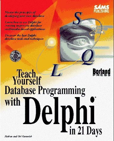 Teach Yourself Database Programming With Delphi in 21 Days (Sams Teach Yourself) - Nathan Gurewich; Ori Gurewich