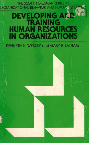 Developing and Training Human Resources in Organizations (Scott, Foresman series in management and organizations) - Kenneth N. Wexley; Gary P. Latham