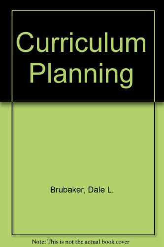 Curriculum Planning, the Dynamics of Theory and Practice - Dale L. Brubaker