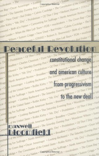 Peaceful Revolution: Constitutional Change and American Culture from Progressivism to the New Deal - Maxwell Bloomfield