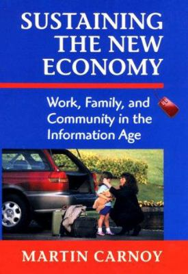 Sustaining the New Economy : Work, Family, and Community in the Information Age - Martin Carnoy