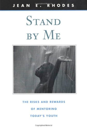 Stand by Me: The Risks and Rewards of Mentoring Today's Youth (Family and Public Policy) - Jean E. Rhodes
