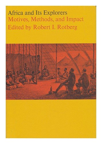 Africa and Its Explorers: Motives, Methods and Impact - Robert I. Rotberg
