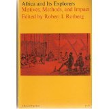 Africa and Its Explorers : Motives, Methods, and Impact - Robert I. Rotberg