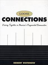 Loose Connections: Joining Together in America's Fragmented Communities: Joining Together in Americas Fragmented Communities