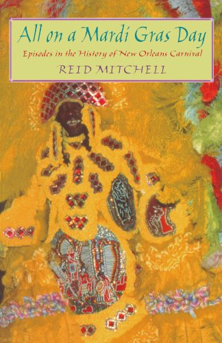 All on a Mardi Gras Day: Episodes in the History of New Orleans Carnival - Reid Mitchell