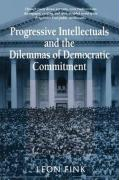 Progressive Intellectuals and the Dilemmas of Democratic Commitment