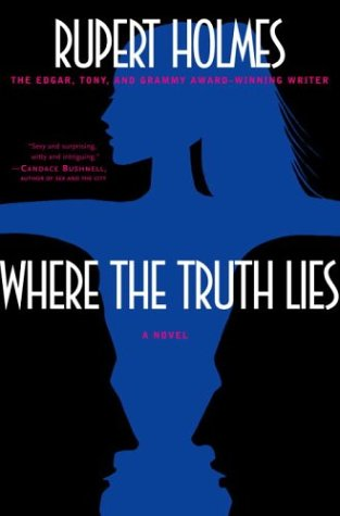 Where the Truth Lies: A Novel - Rupert Holmes