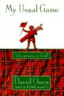 My Usual Game: Adventures in Golf - David Owen