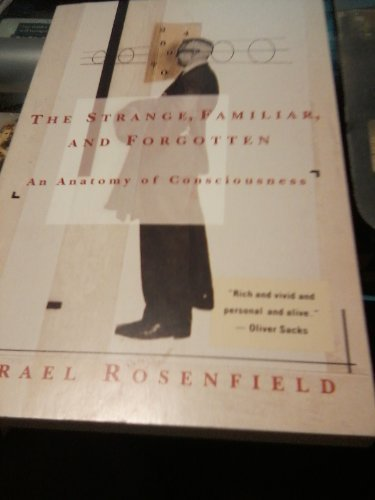 The Strange, Familiar, and Forgotten: An Anatomy of Consciousness - Israel Rosenfield