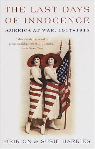 The Last Days of Innocence: America at War, 1917-1918 - Harries, Meirion and Susie Harries
