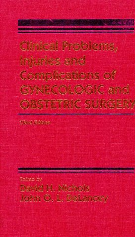 Clinical Problems, Injuries and Complications of Gynecologic and Obstetric Surgery - David H. Nichols; Nichols; Delancey