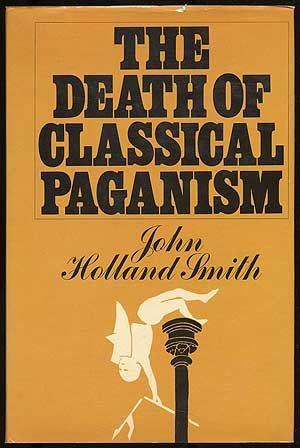 The Death of Classical Paganism - John Holland Smith