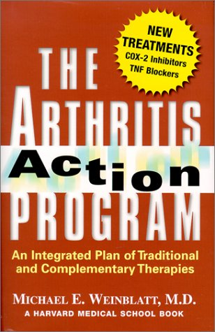 The Arthritis Action Program: An Integrated Plan of Traditional and Complementary Therapies - Dr. Michael E. Weinblatt; Harvard Medical School
