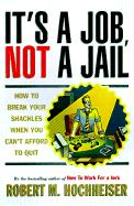 It's a Job Not a Jail: How to Break Your Shackles When You Can't Afford to Quit