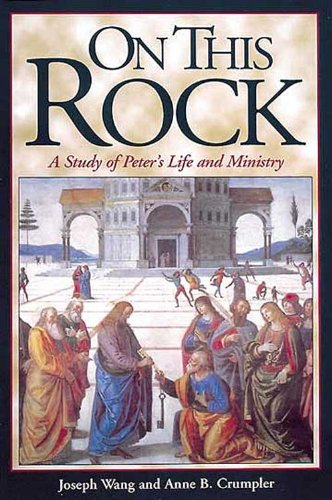 On This Rock: A Study of Peter's Life and Ministry - Anne Crumpler, Joseph Wang