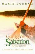 Going on to Salvation: A Study of Wesleyan Beliefs - Dunnam, Maxie