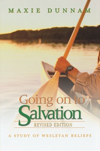Going on to Salvation, Revised Edition: A Study of Wesleyan Beliefs - Maxie D. Dunnam