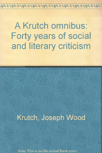 A Krutch omnibus: Forty years of social and literary criticism - Joseph Wood Krutch