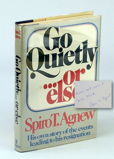 Go Quietly...or Else - His Own Story of the Events Leading to His Resignation  First Printing - Agnew, Spiro T. (Signed)