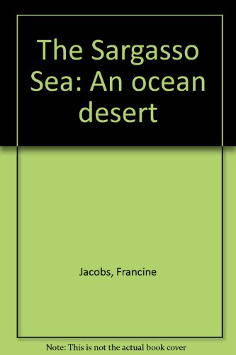 The Sargasso Sea : An Ocean Desert - Francine Jacobs