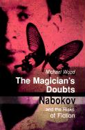 The Magician's Doubts: Nabokov and the Risks of Fiction Michael Wood Author