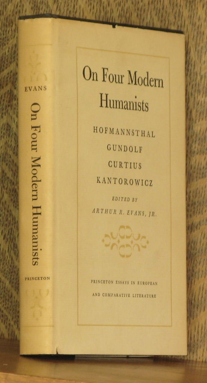 ON FOUR MODERN HUMANISTS, HOFMANNSTHAL, GUNDOLF, CURTIUS, KANTOROWICZ - edited by Arthur R. Evans