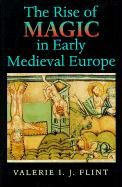 The Rise of Magic in Early Medieval Europe