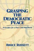 Grasping the Democratic Peace: Principles for a Post-Cold War World