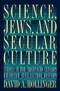 Science, Jews, and Secular Culture: Studies in Mid-Twentieth-Century American Intellectual History