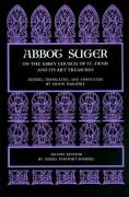 Abbot Suger on the Abbey Church of St. Denis and Its Art Treasures: Second Edition Abbot Suger Author