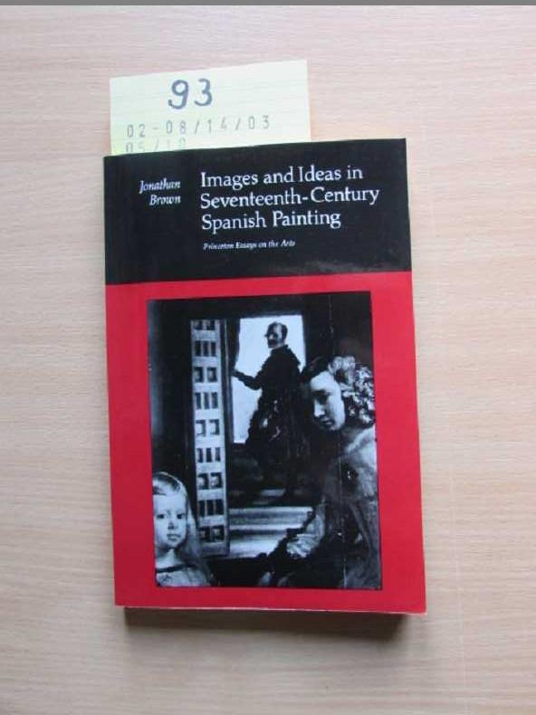 Images and Ideas in Seventeenth-Century Spanish Painting - Brown, Jonathan