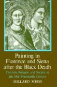 Painting in Florence and Siena after the Black Death Millard Meiss Author