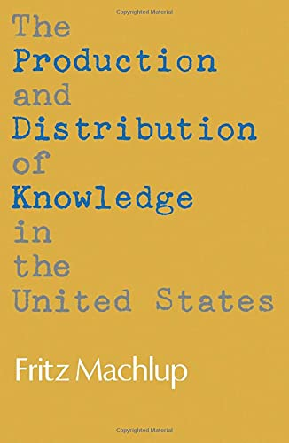 The Production and Distribution of Knowledge in the United States - Machlup, Fritz